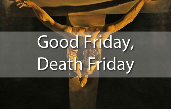 Good Friday, Death Friday