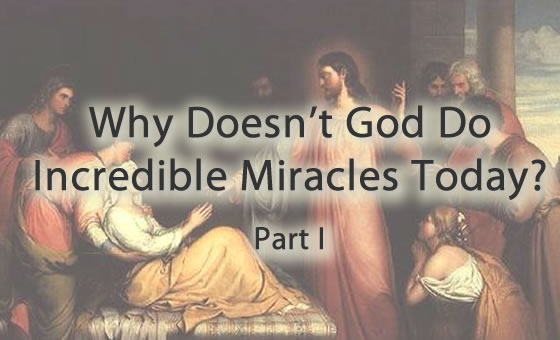 Why Doesn't God Do Incredible Miracles Today?