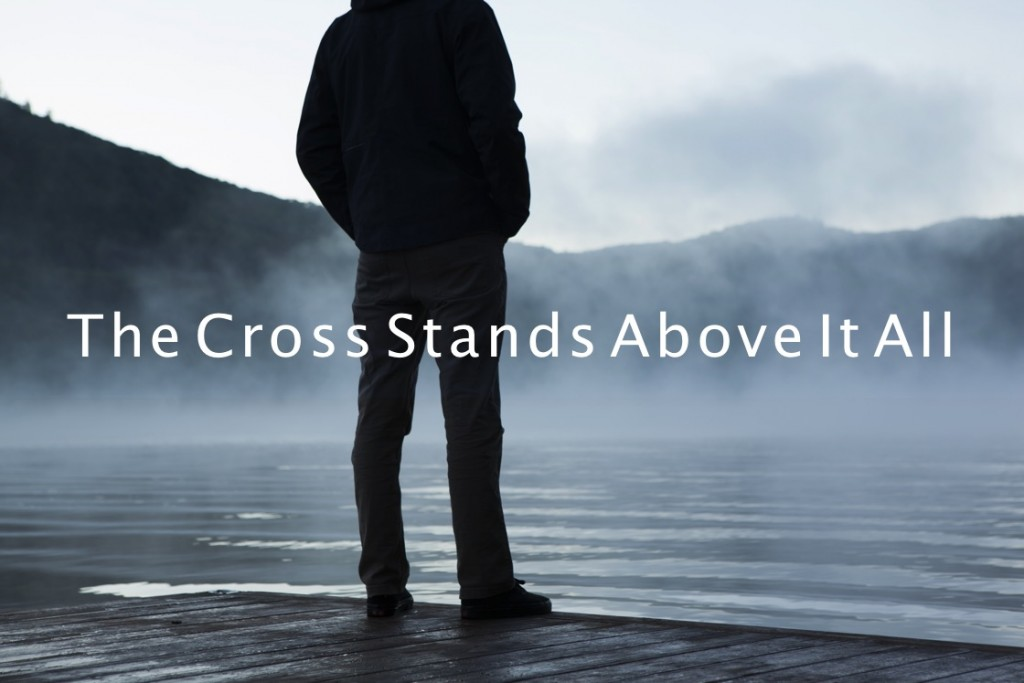 The Cross Stands Above It All