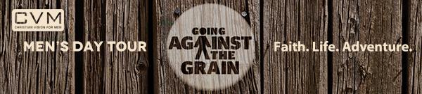 Christian Vision For Men Going Against The Grain
